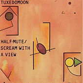 Half Mute/Scream With A View by Tuxedomoon
