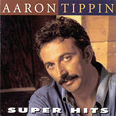 Super Hits by Aaron Tippin