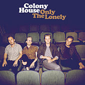 Only The Lonely by Colony House