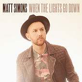 When The Lights Go Down by Matt Simons