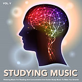 Studying Music: Relaxing Music for Reading and Concentration and Guitar Study Music to Make You Smarter, Vol. 5 by Focus Study Music Academy