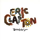 Behind The Sun by Eric Clapton