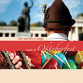 The World's a Stage - Music of Oktoberfest by Bavarian Oktoberfest Orchestra