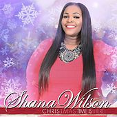 Christmas Time Is Here by Shana Wilson