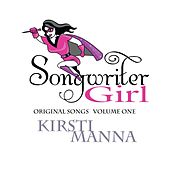 Songwriter Girl, Vol. One by Kirsti Manna