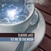 Classic Jazz: Fly Me to the Moon, Background Evening Music by Relaxing Piano Jazz Music Ensemble