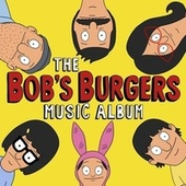The Bob's Burgers Music Album by Bob's Burgers
