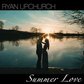 Summer Love by Ryan Upchurch