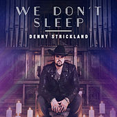 We Don't Sleep by Denny Strickland