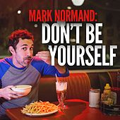 Don't Be Yourself by Mark Normand