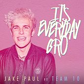 It's Everyday Bro (feat. Team 10) by Jake Paul
