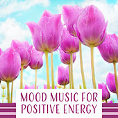 Mood Music for Positive Energy – Total Nature Sounds for Fresh Morning, Depression Treatment, Well Being, Lift Your Spirit, Soothe the Thoughts by Positive Thinking World