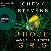 Those Girls - Was dich nicht tötet (Ungekürzte Lesung) by Chevy Stevens