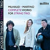 Milhaud & Martinů: Complete Works for String Trio by Jacques Thibaud String Trio