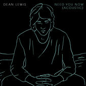 Need You Now (Acoustic) by Dean Lewis