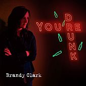 You're Drunk by Brandy Clark