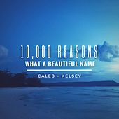 10,000 Reasons / What a Beautiful Name by Caleb and Kelsey