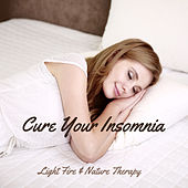 Cure Your Insomnia (Light Fire & Nature Therapy – Relaxing Music, Wonderful Soundscapes for Wellbeing, Massage & Sleep) by Deep Sleep Music Academy