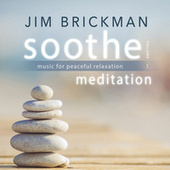 Soothe, Vol. 3: Meditation - Music for Peaceful Relaxation by Jim Brickman