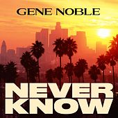 Never Know by Gene Noble