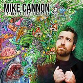 I Think It Just Kicked In by Mike Cannon