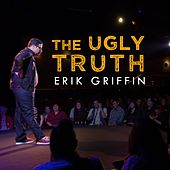The Ugly Truth by Erik Griffin