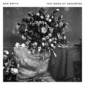 Too Good At Goodbyes by Sam Smith
