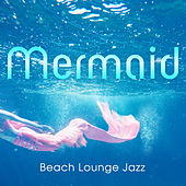 Mermaid (Beach Lounge Jazz) by Jazz Guitar Club