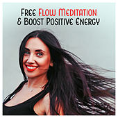 Free Flow Meditation & Boost Positive Energy - Open Your Heart, Light Body, Love, Sleep Meditations, Inner Energy by Deep Meditation Music Zone