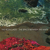 The Space Between the Maps by The Ironclads