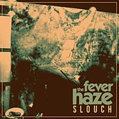 Slouch by The Fever Haze