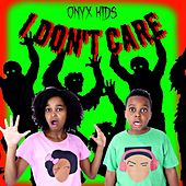 I Don't Care by Onyx Kids