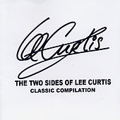 The Two Sides Of Lee Curtis - Classic Compilation by Lee Curtis