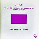 J.S. Bach: Three Sonatas and Three Partitas by Paul Zukofsky