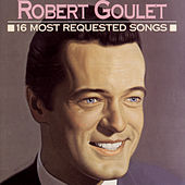16 Most Requested Songs by Robert Goulet