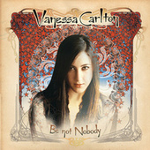 Be Not Nobody by Vanessa Carlton