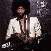 I Wanna Play For You by Stanley Clarke
