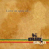 Love in spite of... by Dub Skin