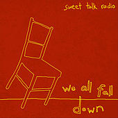 We All Fall Down by Sweet Talk Radio