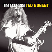 The Essential Ted Nugent by Ted Nugent
