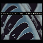 Pretty Hate Machine [2010 Remaster] by Nine Inch Nails