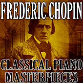 Frederic Chopin (Classical Piano Masterpieces) by Frederic Chopin