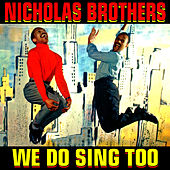 We Do Sing Too by The Nicholas Brothers