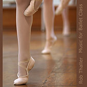 Music For Ballet Class by Rob Thaller