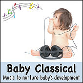 Baby Classical: Music to Nurture Baby's Development (Lullabies for Babies, Baby Lullaby Music, Classical Music for your baby Einstein) by Baby Music Artists