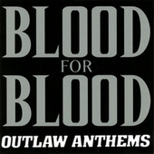 Outlaw Anthems by Blood for Blood