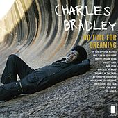 No Time For Dreaming (Re-issue) by Charles Bradley