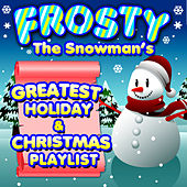 Frosty the Snowman's Greatest Holiday & Christmas Playlist by Various Artists
