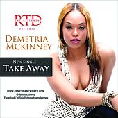 Take Away This Love - Single by Demetria McKinney
