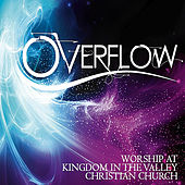 Overflow: Worship At Kingdom in the Valley Christian Church by Various Artists